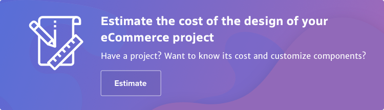Click to estimate the cost of the design for your eCommerce project